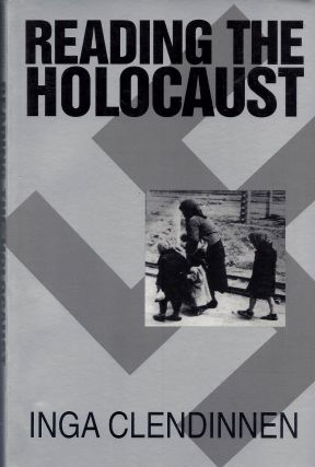 Reading the Holocaust. Inga Clendinnen