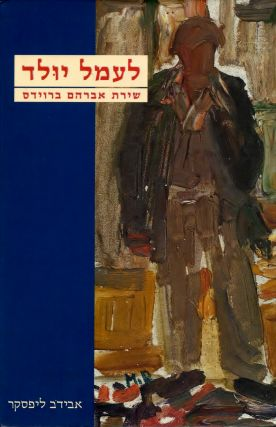 Le-amal Yulad: Shirat Avraham Broides, 679-734/ Born Unto Trouble: The Poetry of Abraham Broides...
