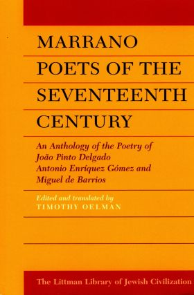 Marrano Poets of the Seventeenth Century: An Anthology of the Poetry of Joao Pinto Delgad,...
