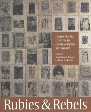 Rubies and Rebels: Jewish Female Identity in Contemporary British Art. Monica Bohm-Duchen, Vera...