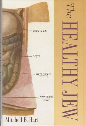 The Healthy Jew: The Symbiosis of Judaism and Modern Medicine. Mitchell B. Hart