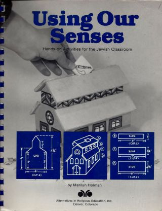 Using Our Senses: Hands-on Activities for the Jewish Classroom. Marilyn Holman