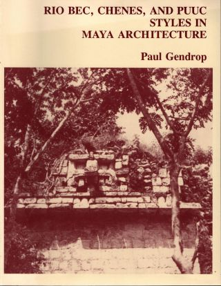 Rio Bec, Chenes, and Puuc Styles in Maya Architecture. Paul Gendrop