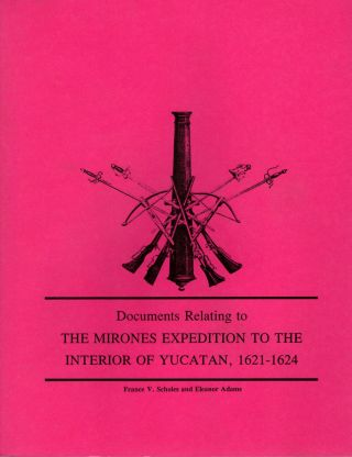 Documents Relating to the Mirones Expedition to the Interior of the Yucatan, 1621-1624