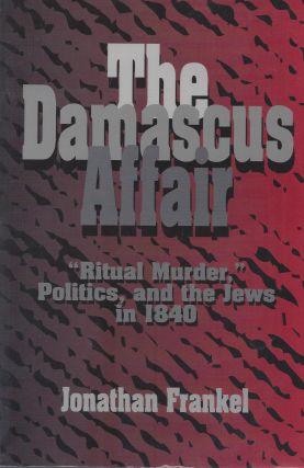 "The Damascus Affair ""Ritual Murder,"" Politics, and the Jews in 1840"