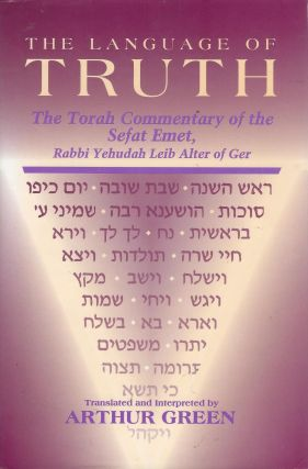 The Language of Truth: The Torah Commentary of the Sefat Emet, Rabbi Yehudah Leib Alter of Ger....