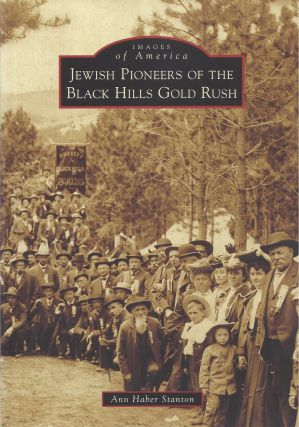 Jewish Pioneers of the Black Hills Gold Rush. Ann Haber Stanton.