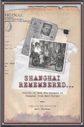 Shanghai Remembered: Stories of Jews Who Escaped to Shanghai from Nazi Europe. Berl Falbaum,...