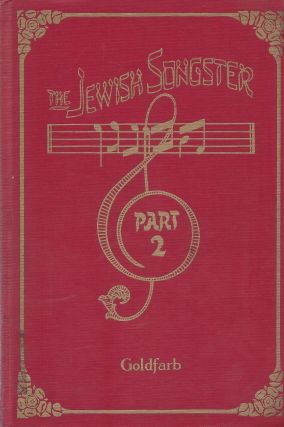 The Jewish Songster: Ha-menagen. Music for Voice and Piano. Part II. Israel Goldfarb, edited and...