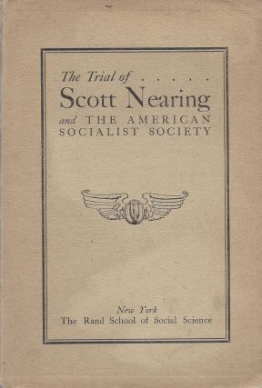 The Trial of Scott Nearing and the American Socialist Society. Presiding Judge - Julius M. Mayer....