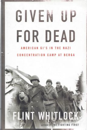 Given Up For Dead: American GI's in the Nazi Concentration Camp in Berga.