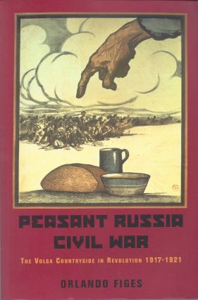 Peasant Russia Civil War: The Volga Countryside in Revolution 1917-1921. Orlando Figes.