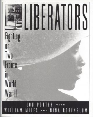 Liberators: Fighting on two fronts in World War II. Lou Potter, William Miles, Nina Rosenblum