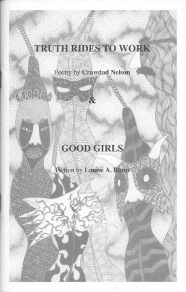 Truth Rides to Work: Poetry by Crawdad Nelson and Good Girls: Fiction by Louise A. Blum.
