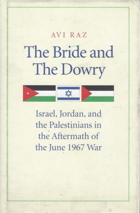 The Bride and The Dowry: Israel, Jordan, and the Palestinians in the Aftermath of the June 1967...