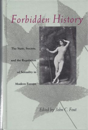 Forbidden History: The State, Society, and the Regulation of Sexuality in Modern Europe. Essays...