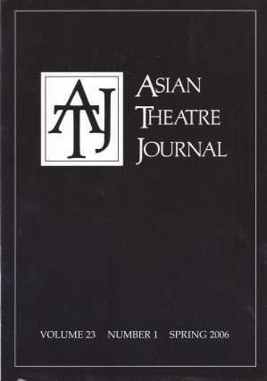 Asian Theatre Journal, Volume 23, Number 1, Sprign 2006. Foley Kathy