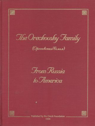 The Oreckovsky Family: From Russia to America. Traubman Len, compiled and