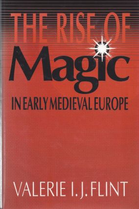 The Rise of Magic in Early Medieval Europe. Valerie I. J. Flint