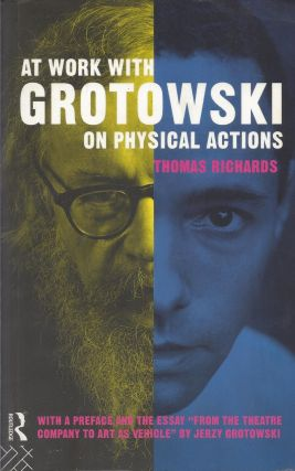 At Work with Grotowski on Physical Actions. Thomas Richards