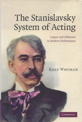 The Stanislavsky System of Acting: Legacy and Influence in Modern Performance. Rose Whyman