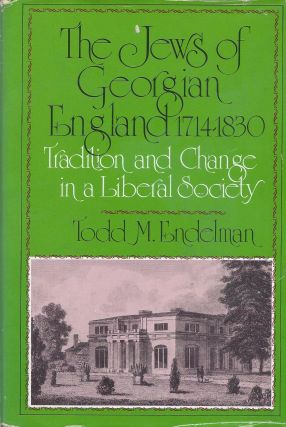 The Jews of Georgian England 1714-1830: Tradition and Change in a Liberal Society. Todd M. Endelman