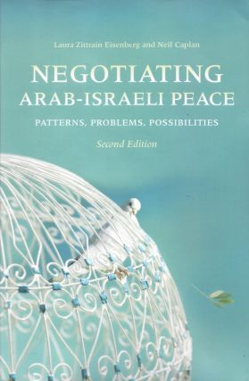 Negotiating Arab-Israeli Peace: Patterns, Problems, Possibilities. Laura Zittrain Eisenberg, Neil...