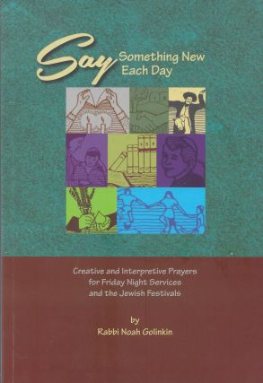 Say Something New Each Day: Creative and Interpretive Prayers for Friday Night Services and the...