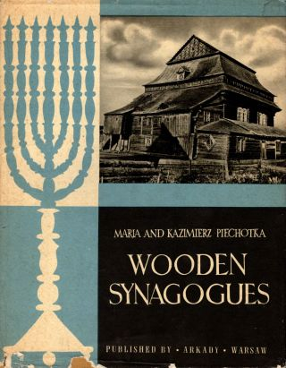 Wooden Synagogues. Maria and Kazimierz Piechotka